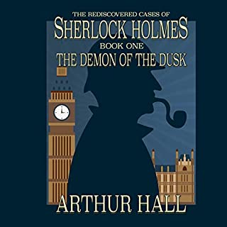 The Demon of the Dusk     The Rediscovered Cases of Sherlock Holmes, Book 1              By:                                                                                                                                 Arthur Hall                               Narrated by:                                                                                                                                 Nick Crosby                      Length: 6 hrs     28 ratings     Overall 4.5