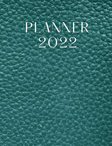 Planner 2022: Green Leather Stylish Cover Design - One Year Daily, Weekly, Monthly & Yearly Planner Journal; Memorial Gift;Best for Academics, Appointments,All Men , Women, Boys and Girls, 8.5''x11''