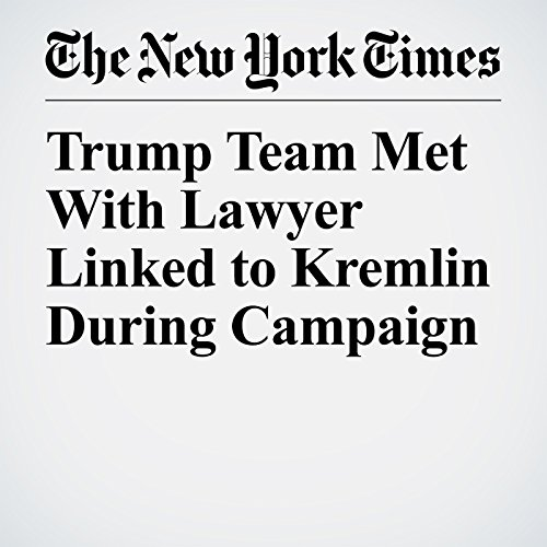 Trump Team Met With Lawyer Linked to Kremlin During Campaign audiobook cover art