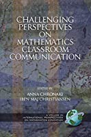 Challenging Perspectives on Mathematics Classroom Communication (Cognition, Equity & Society: International Perspectives)
