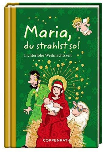 Maria, du strahlst so!: Lichterlohe Weihnachtszeit (Geschenkbücher für Erwachsene)