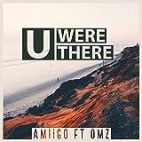 U Were There (ft. OMZ) (Original Mix)