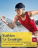 Triathlon für Einsteiger: Trainieren für den Volkstriathlon - Jörg Birkel