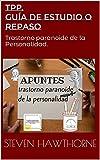 TPP. Guía de estudio o repaso: Trastorno paranoide de la Personalidad. (APUNTES de PSICOLOGÍA. TRASTORNOS de la PERSONALIDAD.)