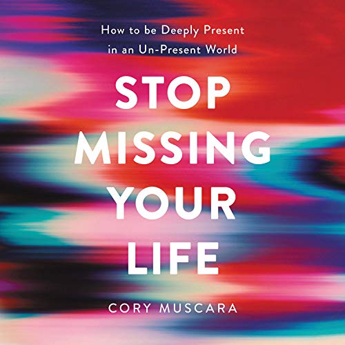 Stop Missing Your Life Audiobook By Cory Muscara cover art