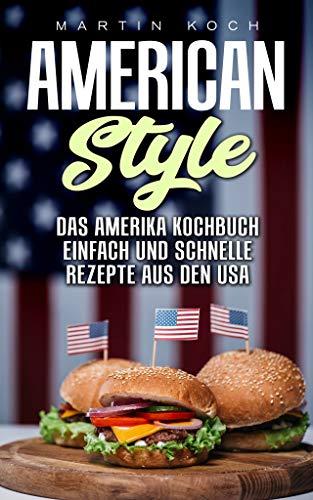DAS AMERIKA KOCHBUCH, REZEPTE AUS DEN USA , EINFACH UND SCHNELLE: AMERICAN STYLE