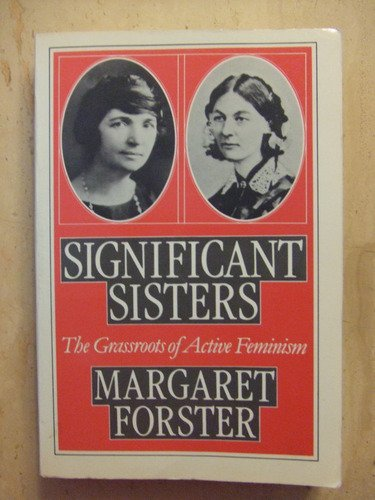 Significant Sisters: The Grassroots of Active Feminism, 1839-1939 (A Galaxy book)