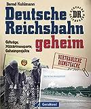 Deutsche Reichsbahn geheim: Erweiterte Neuausgabe über Geheimprojekte und Militärtransporte und die spannende Geschichte der DDR Eisenbahn in 220 Bildern...