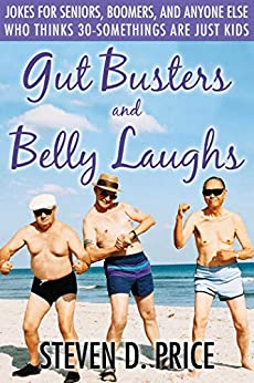 Gut Busters and Belly Laughs: Jokes for Seniors, Boomers, and Anyone Else Who Thinks 30-Somethings Are Just Kids by [Steven D. Price]