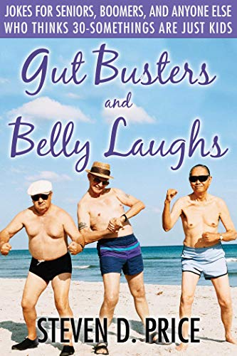 Gut Busters and Belly Laughs: Jokes for Seniors, Boomers, and Anyone Else Who Thinks 30-Somethings...