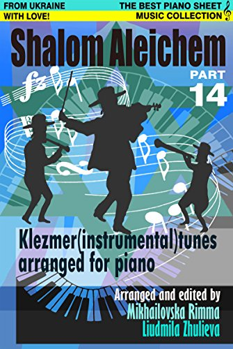 Shalom Aleichem – Piano Sheet Music Collection Part 14 – Klezmer Songs And Dances (Jewish Songs And Dances Arranged For Piano) (English Edition)