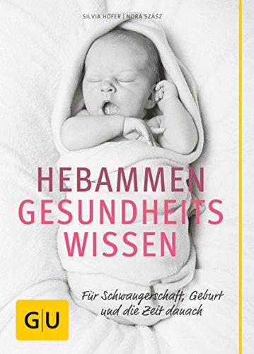 Höfer, Silvia:<br />Hebammen-Gesundheitswissen: Für Schwangerschaft, Geburt und die Zeit danach