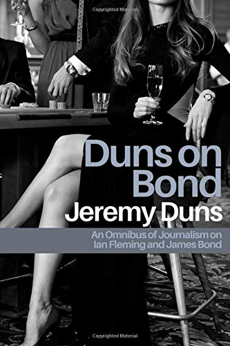Duns On Bond: An Omnibus of Journalism on Ian Fleming and James Bond