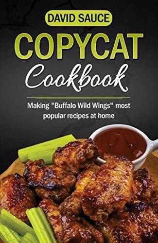 Copycat Coockbook: Making Buffalo Wild Wings Most Popular Recipes at Home (English Edition)