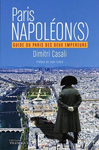 Paris Napoléon(s) - Guide du Paris des deux Empereurs