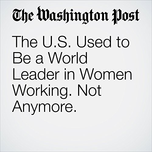 The U.S. Used to Be a World Leader in Women Working. Not Anymore. copertina