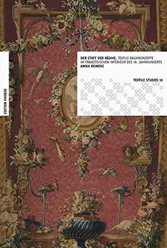 Der Stoff der Räume: Textile Raumkonzepte im französischen Interieur des 18. Jahrhunderts (Textile Studies)