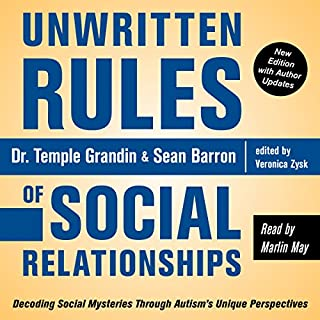 Unwritten Rules of Social Relationships     Decoding Social Mysteries Through the Unique Perspectives of Autism              By:                                                                                                                                 Temple Grandin Ph.D.,                                                                                        Veronica Zysk,                                                                                        Sean Barron                               Narrated by:                                                                                                                                 Marlin May                      Length: 15 hrs and 13 mins     42 ratings     Overall 4.6