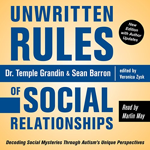 Unwritten Rules of Social Relationships     Decoding Social Mysteries Through the Unique Perspectives of Autism              By:                                                                                                                                 Temple Grandin Ph.D.,                                                                                        Veronica Zysk,                                                                                        Sean Barron                               Narrated by:                                                                                                                                 Marlin May                      Length: 15 hrs and 13 mins     9 ratings     Overall 5.0