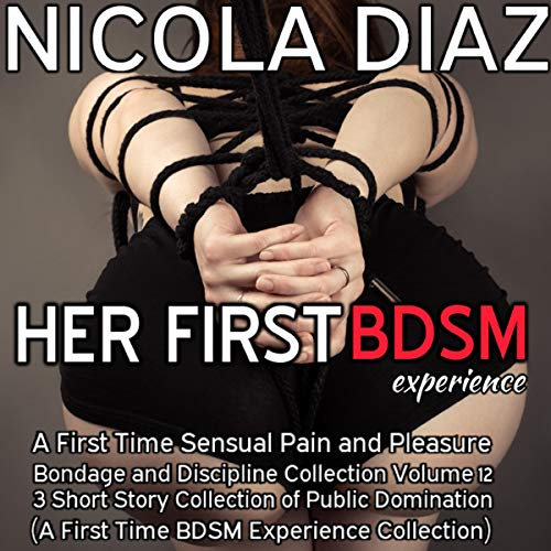 『Her First BDSM Experience: A First Time Sensual Pain and Pleasure Bondage and Discipline Collection, Volume 12』のカバーアート