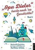 'Opa Dieter' haste noch ne Geschichte - Band 1: Märchenhafte Geschichten zum lesen und vorlesen