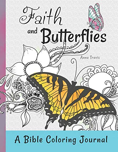 Faith and Butterflies, A Bible Coloring Journal: Add a Little Color to Your Quiet Time (Faith and Crayons Christian Coloring Books) (Volume 3)