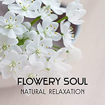 Flowery Soul – Natural Relaxation for Stress Relief, Harmonious Dreaming, Mind Balancing, Spa, Massage Therapy, Healing Nature Sounds