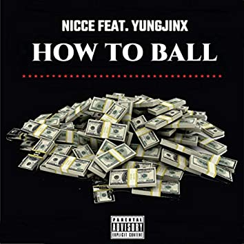 HOW TO BALL (feat. Yung Jinx)