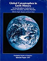 Global Catastrophes in Earth History: An Interdisciplinary Conference on Impacts, Volcanism, and Mass Mortality (SPECIAL PAPER (GEOLOGICAL SOCIETY OF AMERICA))
