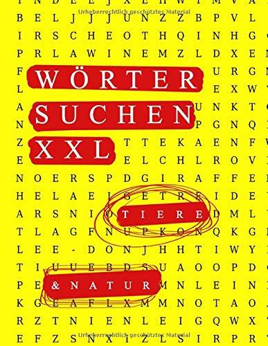Wörter suchen XXL Tiere & Natur, 120 Wortsuchrätsel: Buchstabenrätsel (Wortgitter) für Erwachsene und Kinder, 120 Seiten Buchstabensalat mit Lösungen
