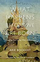 What Happens Before We Are Born: Creating Our Living Web of Destiny