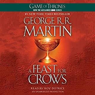 A Feast for Crows     A Song of Ice and Fire, Book 4              Written by:                                                                                                                                 George R. R. Martin                               Narrated by:                                                                                                                                 Roy Dotrice                      Length: 33 hrs and 51 mins     404 ratings     Overall 4.7