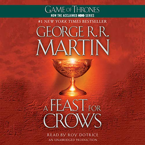 A Feast for Crows     A Song of Ice and Fire, Book 4              By:                                                                                                                                 George R. R. Martin                               Narrated by:                                                                                                                                 Roy Dotrice                      Length: 33 hrs and 51 mins     42,081 ratings     Overall 4.5