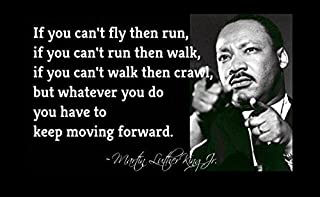 12x18 Poster Famous Quote Martin Luther King Quote You Can't Fly Then Run You Can't Run Then Walk If Not Crawl But Keep Moving