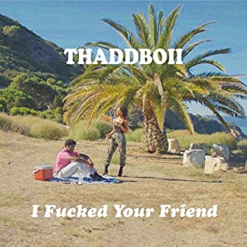 I Fucked Your Friend