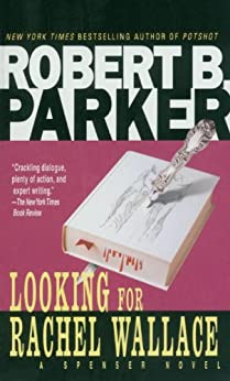 Looking for Rachel Wallace (The Spenser Series Book 6) by [Robert B. Parker]