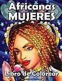 Mujeres Africanas Libro de Colorear para Adultos: Celebrando a las reinas afroamericanas negras y marrones   Bellos retratos de mujeres   Para antiestrés y relajación !