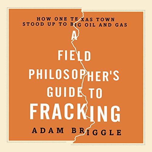 A Field Philosopher's Guide to Fracking audiobook cover art