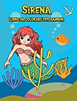 Sirena Libro da colorare per bambini: Più di 50 pagine da colorare carine e uniche per raddoppiare il divertimento. Libri da colorare per bambini dai 4 agli 8 anni
