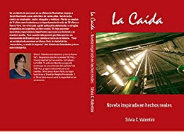 La Caida: Novela inspirada en hechos reales. (Spanish Edition) by [Silvia Cristina Valentini]