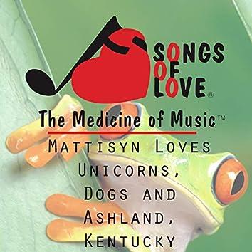 Mattisyn Loves Unicorns, Dogs and Ashland, Kentucky