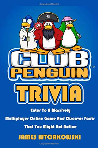 Club Penguin Trivia : Enter To A Massively Multiplayer Online Game And Discover Facts That You Might Not Notice