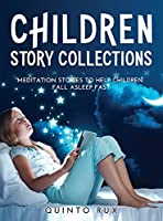 Children Story Collections: Meditation Stories To Help Children Fall Asleep Fast