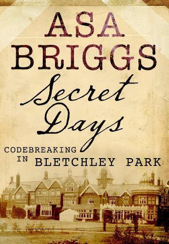 Secret Days: Codebreaking in Bletchley Park: A Memoir of Hut Six and the Enigma Machine by Asa Briggs (2011-05-19)