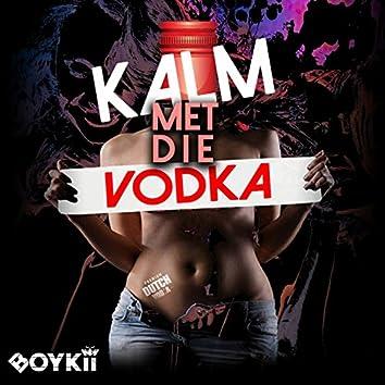 Kalm Met Die Vodka
