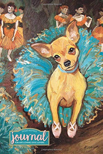 Art & Dog Lovers Journal (Degas-Inspired Chihuahua): Lined Journal for Capturing Thoughts, Dreams & Inspirations