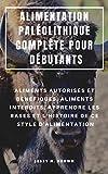 ALIMENTATION PALÉOLITHIQUE COMPLÈTE POUR DÉBUTANTS : ALIMENTS AUTORISÉS ET BÉNÉFIQUES, ALIMENTS INTERDITS, APPRENDRE LES BASES ET L'HISTOIRE DE CE STYLE D'ALIMENTATION