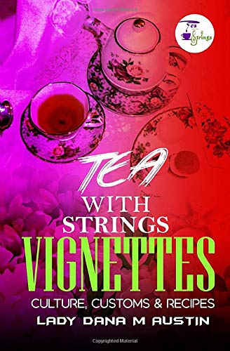Tea With Strings Vignettes: Culture, Customs & Recipes