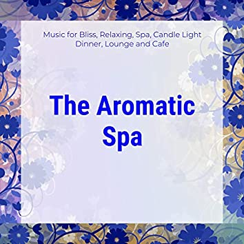 The Aromatic Spa (Music For Bliss, Relaxing, Spa, Candle Light Dinner, Lounge And Cafe)