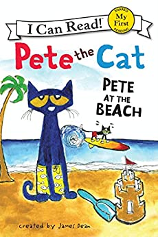 Pete the Cat: Pete at the Beach (My First I Can Read) by [James Dean, Kimberly Dean]
